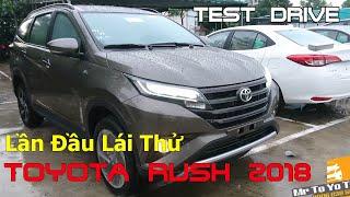 Toyota Rush 2018 đã về! Lần Đầu Lái Thử [ test drive ] Và Cảm Nhận | Mr To Yo Ta