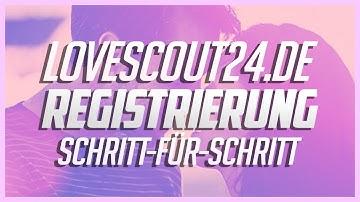 Bei Lovescout24 kostenlos registrieren - Schritt-für-Schritt
