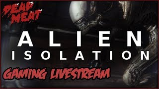ALIEN ISOLATION Gaming Livestream #3