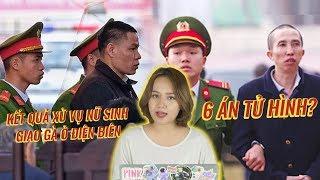 Toàn cảnh phiên xét xử vụ nữ sinh giao gà ở Điện Biên: 6 án tử hình?