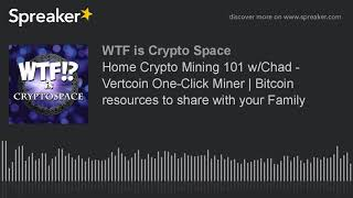 Home Crypto Mining 101 w/Chad - Vertcoin One-Click Miner | Bitcoin resources to share with your Fami