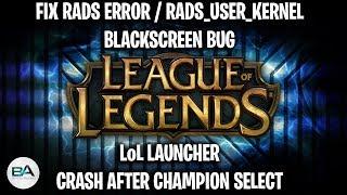 How to fix RADS Error/Rads_user_kernel/Blackscreen bug/LoL Launcher/Crash after Champion Selection!