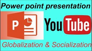 Power point presentation Slideshow.Globalization & Socialization Power point presentation tutorial.