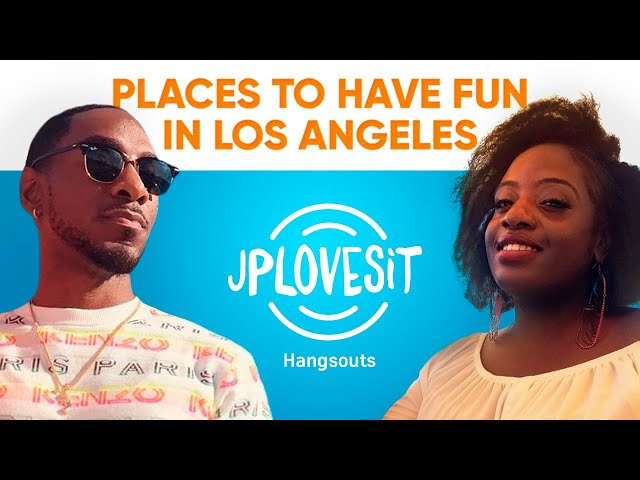 JPLovesIt - Places To Have Fun in Los Angeles