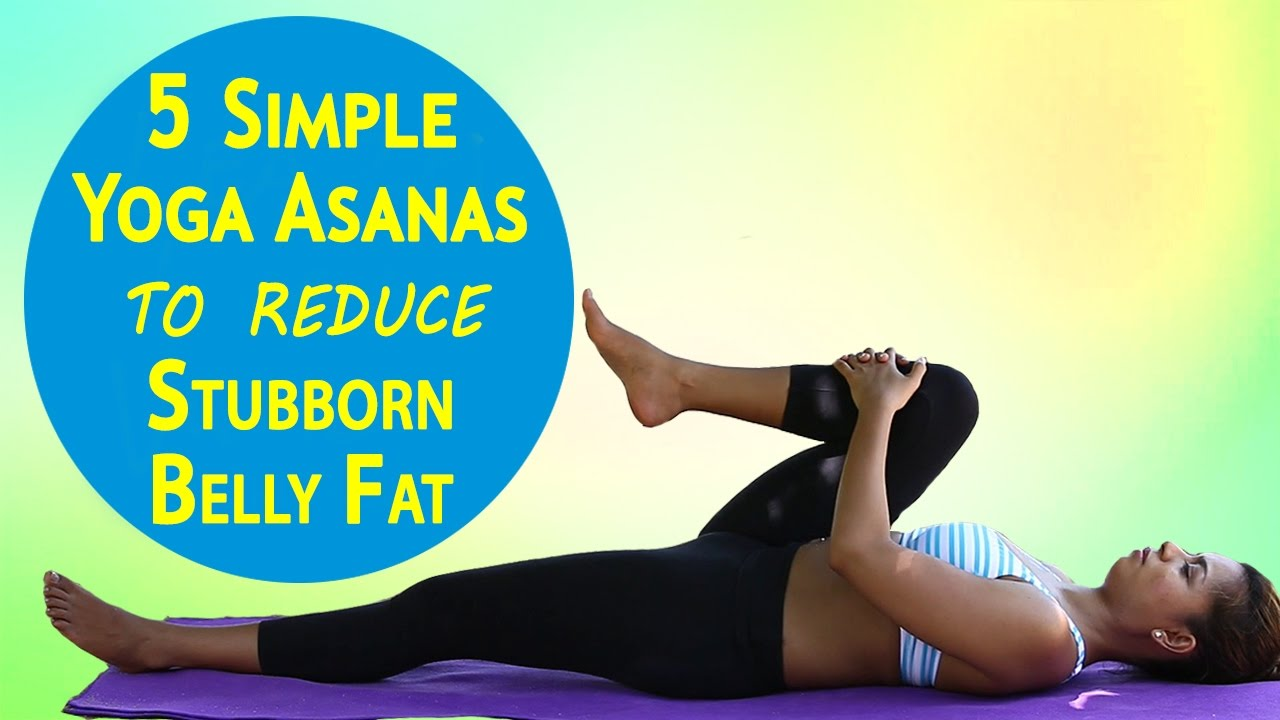 5 Simple Yoga Asanas To Reduce Stubborn Belly Fat Best Yoga Exercises To Reduce Weight Easily Youtube