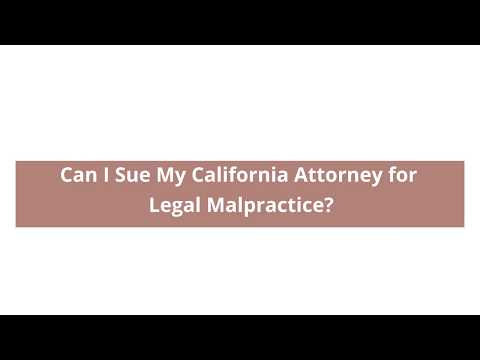 Can I Sue My Lawyer For Legal Malpractice in California?