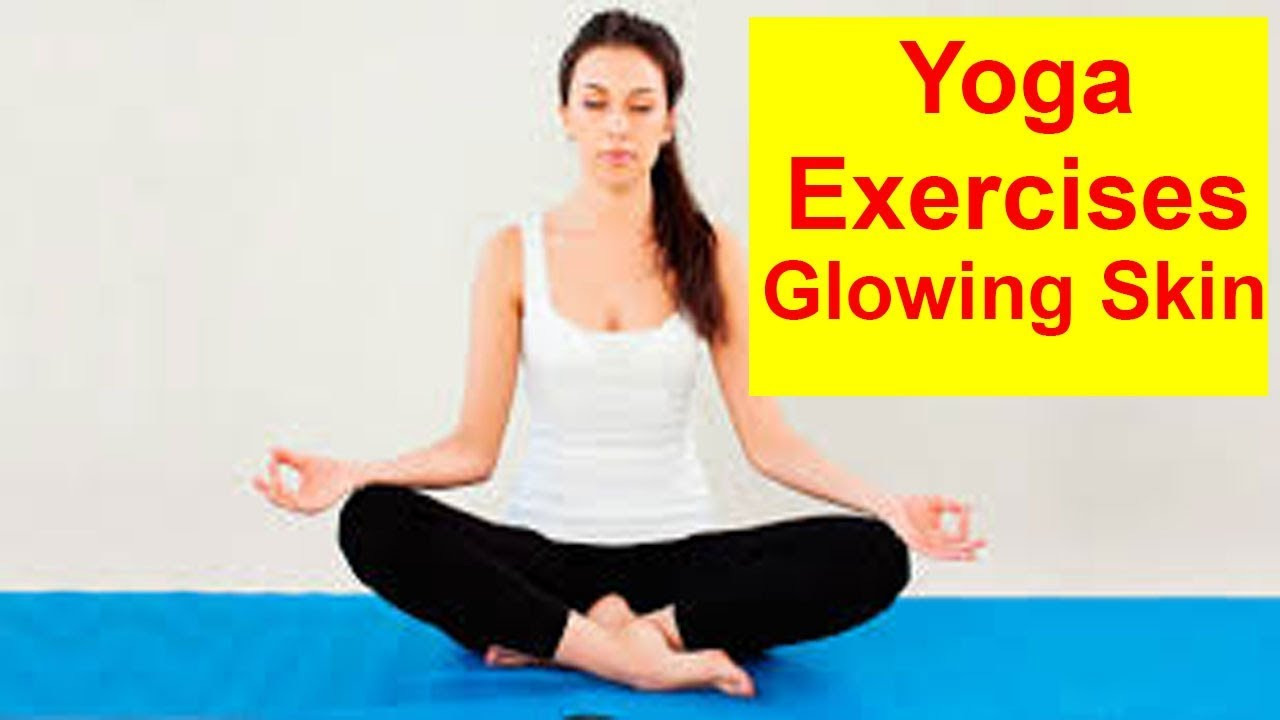 Yoga For Glowing Skin 3 Simple Exercises