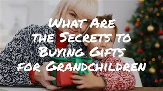 What Are The Secrets To Buying Gifts For Grandchildren | Gaga Sisterhood