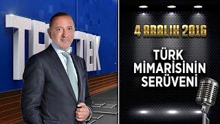 Teke Tek Özel - 4 Aralık 2016 (Türk Mimarisinin Serüveni)