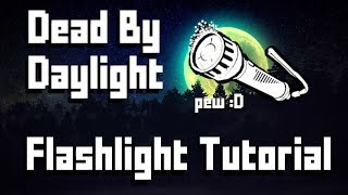 Dead By Daylight Tutorial : Flashlights (OUTDATED)