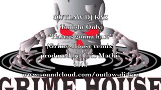 "OUTLAW DJ KAZ- tonight Only ""haters gonna hate"" (grime-house remix)"