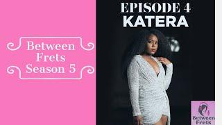 Between Frets Season 5 Ep. 4 - Meet Katera