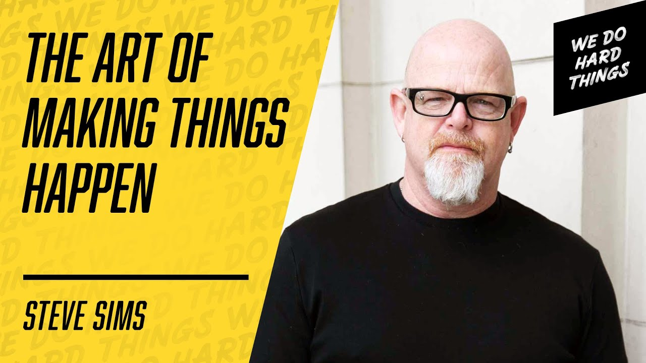 How To Make The Impossible, Possible | Steve Sims on the We Do Hard Things Podcast