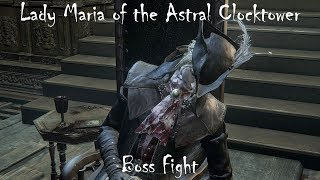 Bloodborne Old Hunters DLC - Lady Maria of the Astral Clocktower Boss Fight