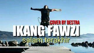 salam terakhir -ikang fawzi   cover by destra