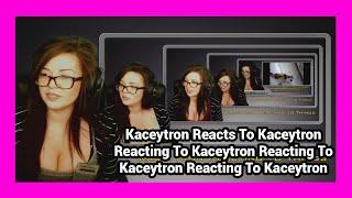 Kaceytron Reacts To Kaceytron Reacting To Kaceytron Reacting To Kaceytron... (Title Too Long)