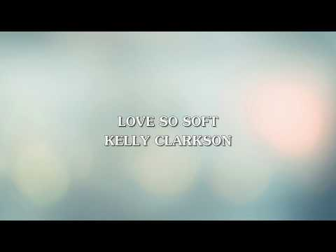 Kelly Clarkson - Love So Soft (Lyric Video)