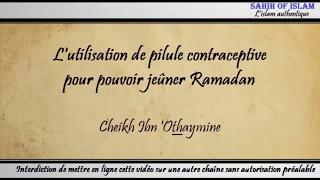 L'utilisation de pilule contraceptive pour pouvoir jeûner Ramadan - Cheikh ibn 'Othaymîne