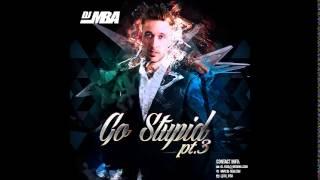 DJ MBA - GO STUPID PT3
