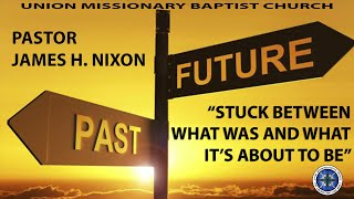 Union Missionary Baptist Church-Pastor James H. Nixon Sunday July 19th