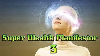 Repeat youtube video Super Wealth Manifestor 3