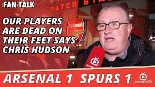 Our Players Are Dead On Their Feet says Chris Hudson | Arsenal 1 Spurs 1