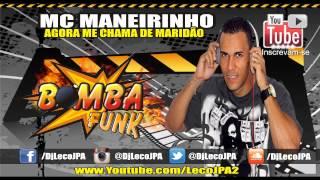 MC MANEIRINHO  - AGORA ME CHAMA DE MARIDÃO ( LANÇAMENTO 2015 )  LIGHT