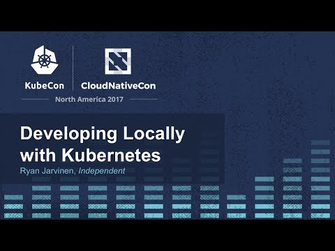 Developing Locally with Kubernetes [I] - Ryan Jarvinen, Independent