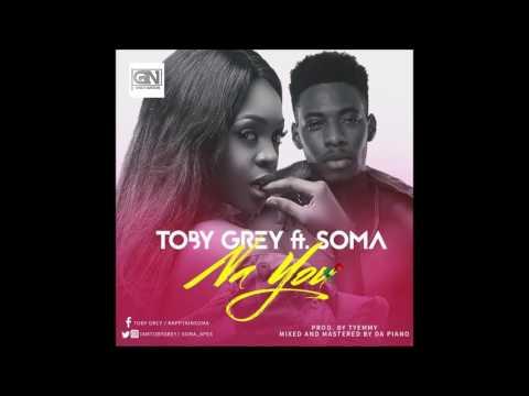Toby Grey - Na U Ft Soma (Prod By Tyemmy)