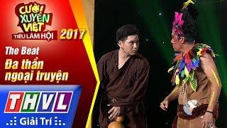 THVL   Cười xuyên Việt – Tiếu lâm hội 2017: Tập 4[2]: Đa thần ngoại truyện - The Beat