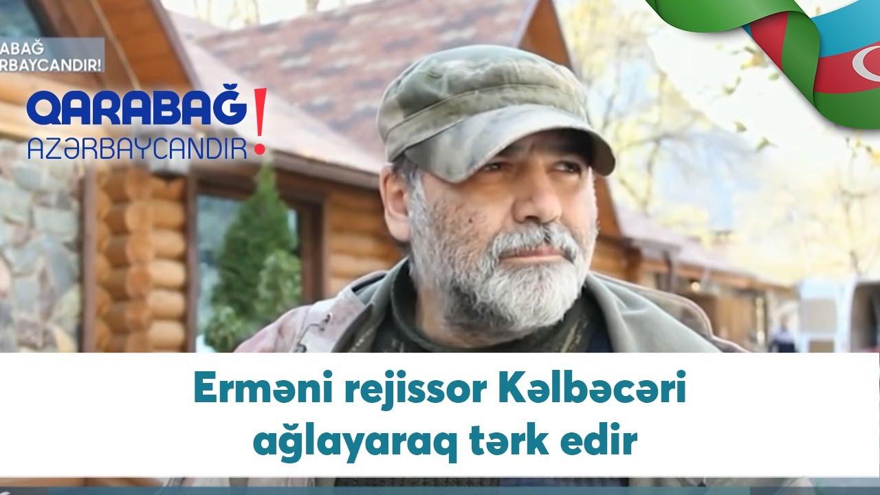 Erməni rejissor Kəlbəcəri ağlayaraq tərk edir (14.11.2020)