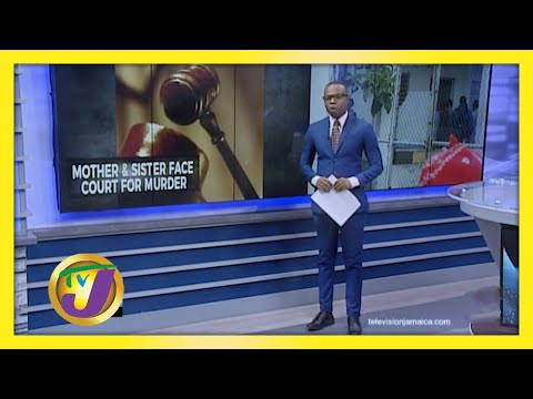 Mother & Daughter Face Court for Murder in St. Mary, Jamaica | TVJ News
