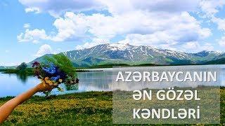 AZƏRBAYCANIN ƏN GÖZƏL KƏNDLƏRİ (ikinci Hissə)