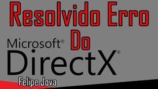 Erro do Directx Resolvido 2017