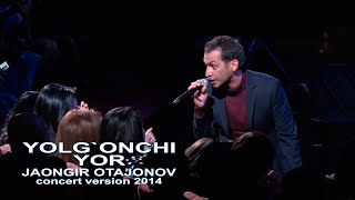 Скачать Jahongir Otajonov Yolg Onchi Yor Жахонгир Отажонов Ёлгон ёр Concert Version 2014