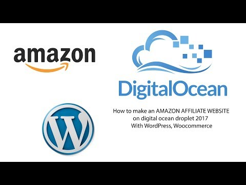 How to make an AMAZON AFFILIATE WEBSITE on digital ocean droplet 2017   With WordPress, Woocommerce