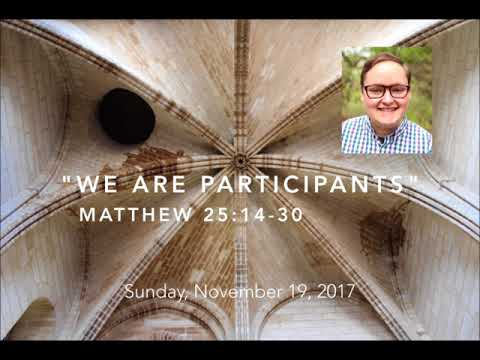 We Are Participants // Matthew 25:14-30