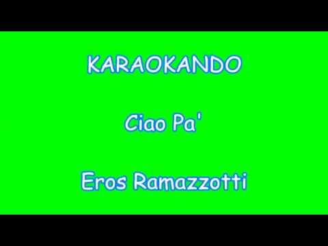 Karaoke Italiano - Ciao Pa' - Eros Ramazzotti ( Testo )
