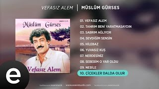 Çiçekler Dalda Olur (Müslüm Gürses) Official Audio #çiçeklerdaldaolur #müslümgürses - Esen Müzik