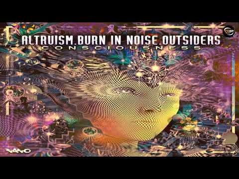 Outsiders & Burn In Noise & Altruism - Consciousness