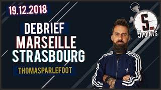 OM - STRASBOURG : 1 - 1 COUPE DE LA LIGUE 2018-2019 - LE DEBRIEF - CRISE ET TIRAGE / 19-12-2018