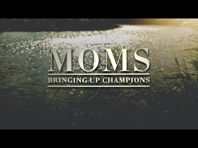 Moms: Bringing Up Champions