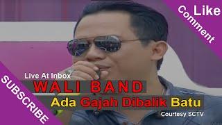 Video WALI BAND [Ada Gajah Dibalik Batu] Live At Inbox (17-02-2015) Courtesy SCTV download MP3, 3GP, MP4, WEBM, AVI, FLV November 2017