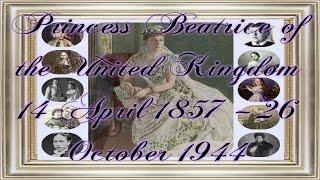 Princess Beatrice of the United Kingdom 14 April 1857 – 26 October 1944