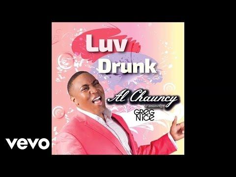 Al Chauncy - LUV DRUNK (Audio) ft. GREG NICE