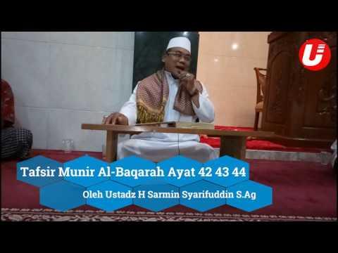 Tafsir Munir Surat Al-Baqarah Ayat 42,43 dan 44 Oleh : Ustadz H sarmin Syarifuddin, S.Ag