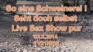 So eine Schweinerei! Seht doch selbst. Live Sex Show pur. 23.2.2014 TV21NRW