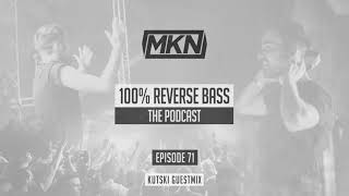 MKN | 100% Reverse Bass Podcast | Episode 71 (Kutski Guestmix)