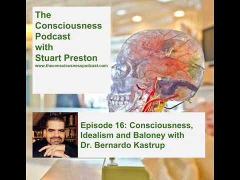 Episode 16: Consciousness, Idealism and Baloney with Dr. Bernardo Kastrup