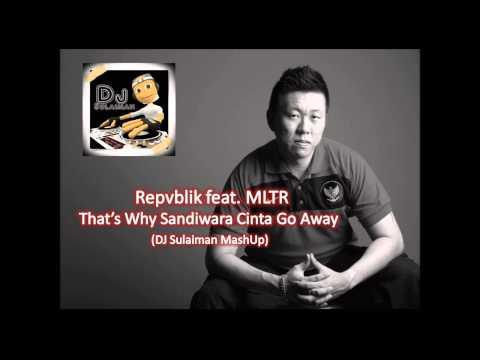 Repvblik feat. MLTR - That's Why Sandiwara Cinta Go Away (DJ Sulaiman Mashup)